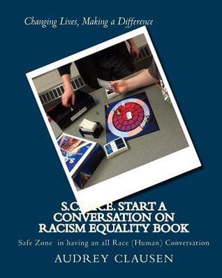 S.C.O.R.E. Start a Conversation on Racism Equality Book: Safe Zone Having All Race Conversation  by  audrey clausen