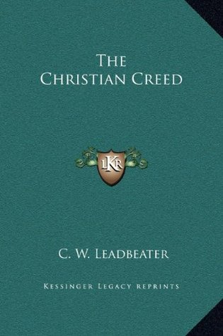 The Christian Creed Charles W. Leadbeater