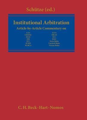 Institutional Arbitration: Article-By-Article Commentary Rolf A. Schütze