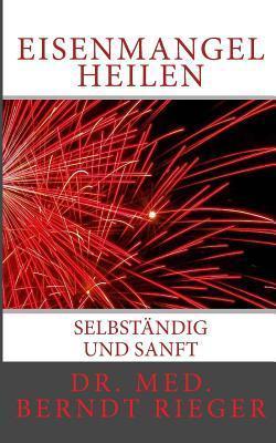 Eisenmangel Heilen: Selbstandig Und Sanft  by  Berndt Rieger