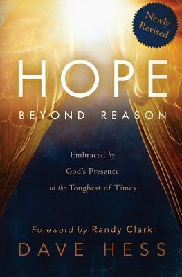 Hope Beyond Reason: Embraced Gods Presence in the Toughest of Times by Dave Hess