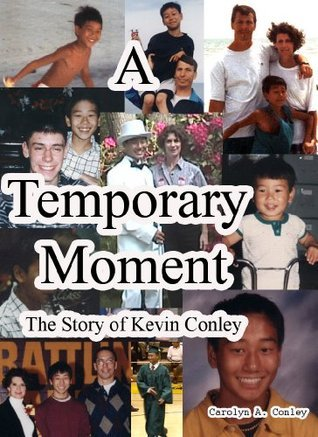 A Temporary Moment, The Story of Kevin Conley CAROLYN CONLEY