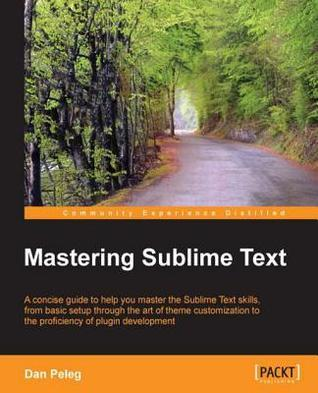 Mastering Sublime Text  by  Dan Peleg