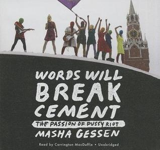 Words Will Break Cement: The Passion of Pussy Riot Masha Gessen