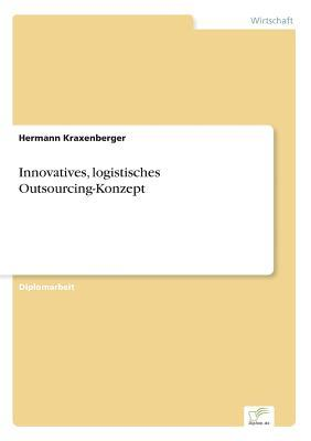 Innovatives, Logistisches Outsourcing-Konzept  by  Hermann Kraxenberger