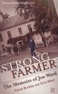 Strong Farmer: The Memoirs of Joe Ward  by  Ciaran Buckley
