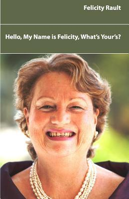 Hello, My Name Is Felicity, Whats Yours?  by  Felicity Rault