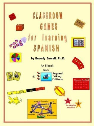 CLASSROOM GAMES FOR LEARNING SPANISH  by  Beverly Enwall