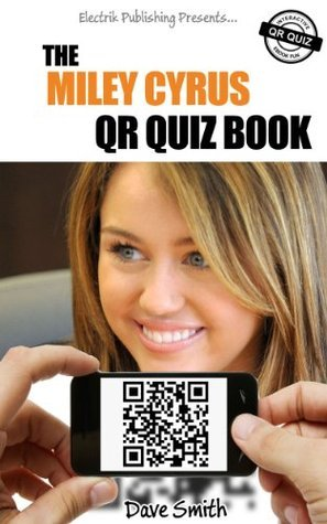 The Miley Cyrus QR Book Quiz  by  Dave      Smith