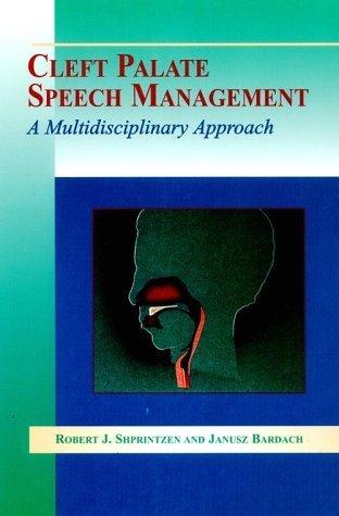 Cleft Palate Speech Management: A Multidisciplinary Approach  by  Robert J. Shprintzen
