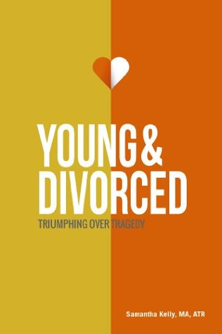 Young & Divorced: Triumphing Over Tragedy  by  Samantha Kelly