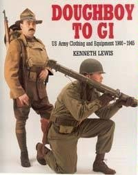 Doughboy to GI: US Army Clothing and Equipment 1900-1945 Kenneth Lewis