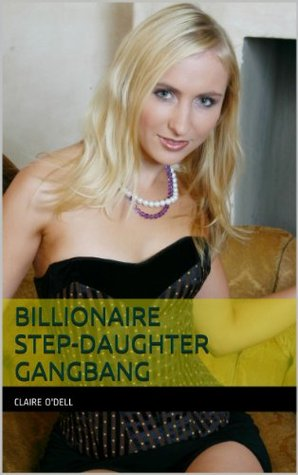 Billionaire Step-Daughter Gangbang  by  Claire ODell