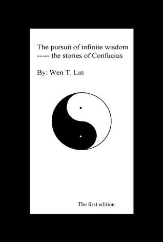 The pursuit of infinite wisdom --- the stories of Confucius  by  Wen Lin