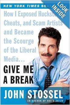 Give Me a Break : How I Exposed Hucksters, Cheats, and Scam Artists and Became the Scourge of the Liberal Media... John Stossel
