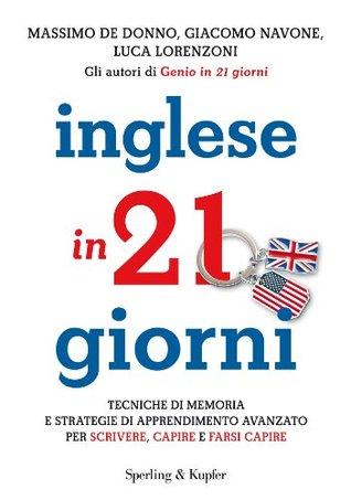 Inglese in 21 giorni: Tecniche di memoria e strategie di apprendimento avanzato per scrivere, capire e farsi capire  by  Massimo De Donno