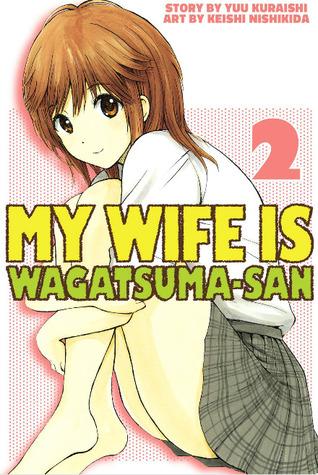 My Wife Is Wagatsuma-san Volume 2 (My Wife Is Wagatsuma-san, #2) Yuu Kuraishi