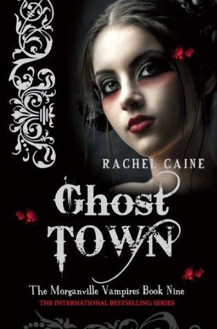 Ghost Town: : The Morganville Vampires Book Nine Rachel Caine