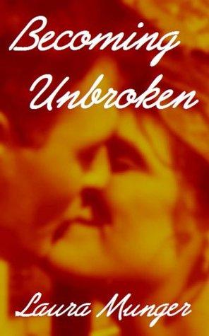 Becoming Unbroken  by  Laura Munger