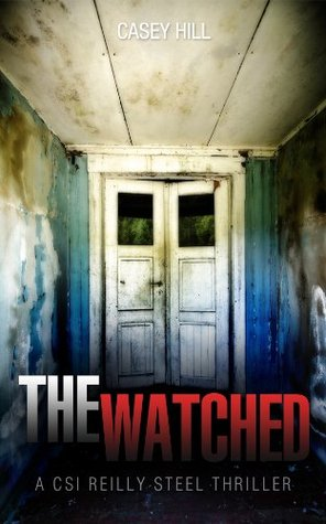 The Watched (CSI Reilly Steel, #4) Casey Hill
