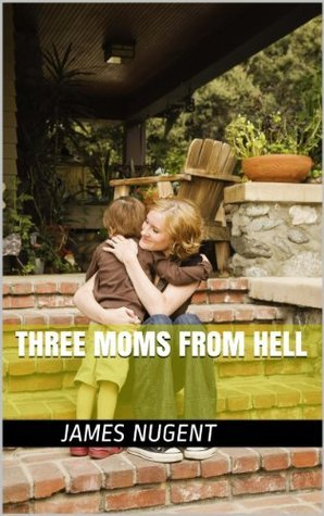 Three Moms From Hell  by  James Nugent