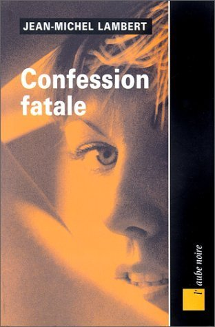 Confession fatale  by  Jean-Michel Lambert