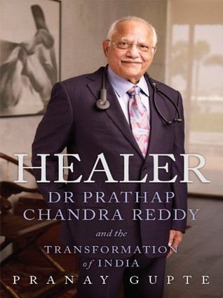 Healer: Dr Prathap Chandra Reddy and the Transformation of India  by  Pranay Gupte