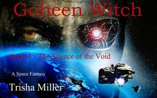 The Silence of the Void (Goheen Witch, #1) Trisha Miller