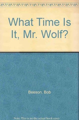 What Time is It Mr. Wolf?  by  Bob Beeson