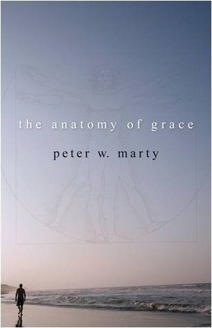 The Anatomy of Grace  by  Peter W. Marty
