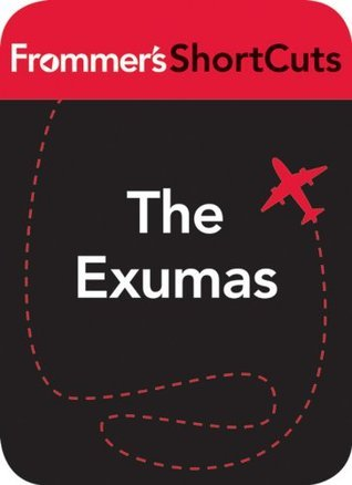 The Exumas, Bahamas: Frommers ShortCuts  by  Darwin Porter