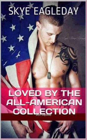 Loved By The All-American Collection  by  Skye Eagleday