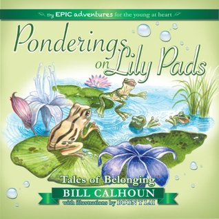 Ponderings on Lily Pads: Tales of Belonging  by  Bill Calhoun