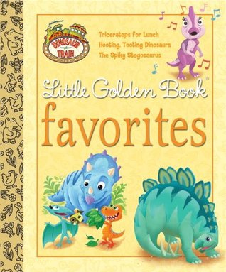 Dinosaur Train Little Golden Book Favorites (Dinosaur Train)  by  Andrea Posner-Sanchez
