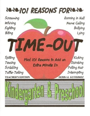 101 Reasons for Time-Out in Kindergarten & Preschool  by  Debra K. Gutierrez
