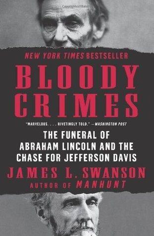 Bloody Crimes: The Funeral of Abraham Lincoln and the Chase for Jefferson Davis  by  James L. Swanson