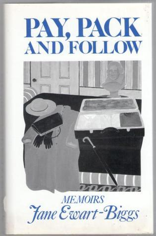 Pay, Pack, And Follow: Memoirs  by  Jane Ewart-Biggs