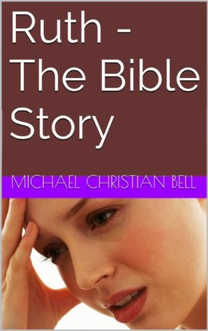 Ruth - The Bible Story  by  Michael Christian Bell