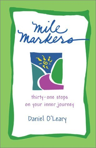 Mile Markers: Thirty-One Stops on Your Inner Journey  by  Daniel J. OLeary