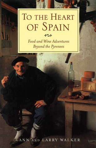 To the Heart of Spain: Food and Wine Adventures Beyond the Pyrenees Ann Walker