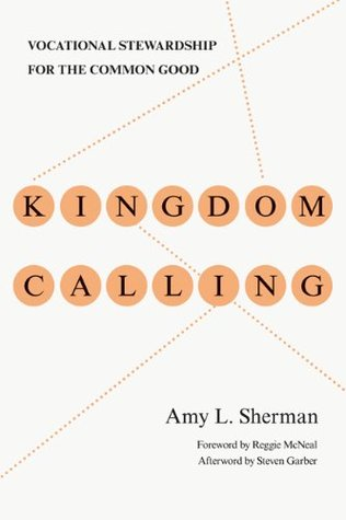 Kingdom Calling: Vocational Stewardship for the Common Good Amy L. Sherman