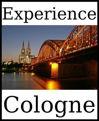 Experience Cologne: A travel guide (2012)  by  Dolphin Books