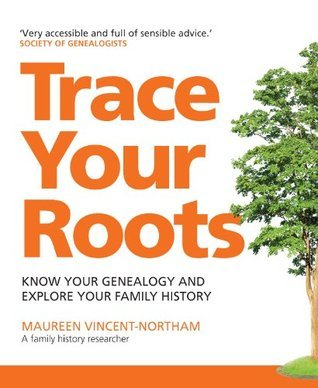 Trace Your Roots: Know Your Genealogy And Explore Your Family History  by  Maureen Vincent-Northam