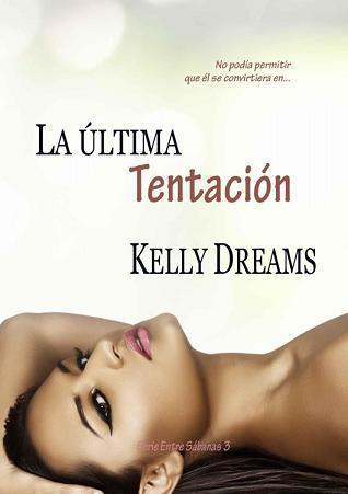 La Última Tentación (Entre Sábanas, #3) Kelly Dreams