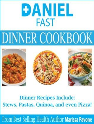 Daniel Fast Dinner Cookbook: Daniel Fast Dinner Recipes To Help Strengthen Your Spirit  by  Marissa Pavone
