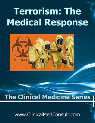 Terrorism: The Medical Response 2013 (The Clinical Medicine Series)  by  C.G. Weber