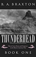 Thunderhead, Book One: Tales of Love, Honor, and Vengeance in the Historic American West  by  B.A. Braxton