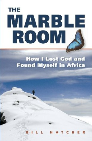 The Marble Room: How I Lost God and Found Myself in Africa  by  Bill  Hatcher