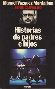 Historias de padres e hijos Manuel Vázquez Montalbán
