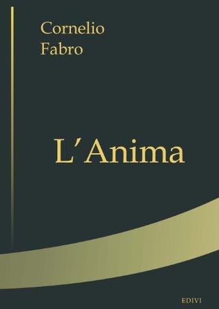 LAnima: Introduzione al problema delluomo Cornelio Fabro